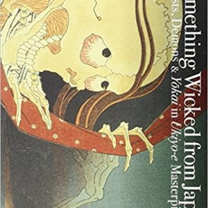 Something wicked from Japan. Ghosts, Demons and Yokai in Ukiyo-e Masterpieces